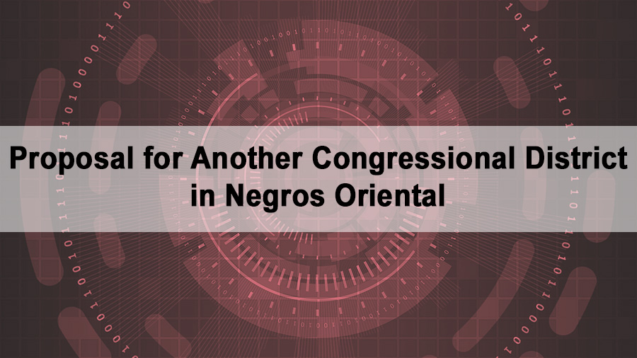 Proposal for Another Congressional District in Negros Oriental - News