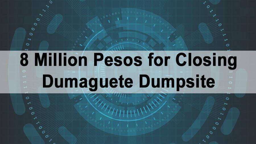 8 Million Pesos for Closing Dumaguete Dumpsite