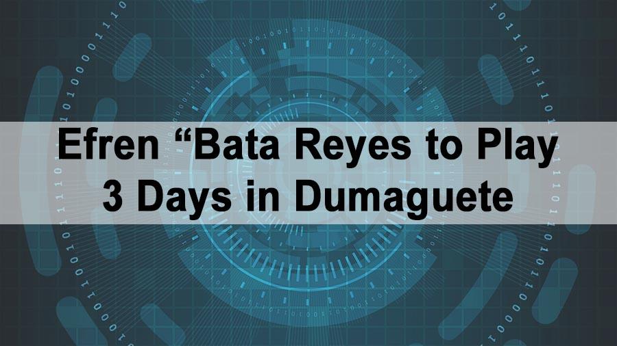 "Efren ""Bata Reyes to Play 3 Days in Dumaguete"