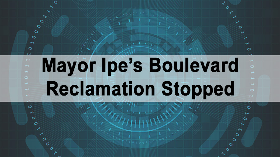 Mayor Ipe's Boulevard Reclamation Stopped