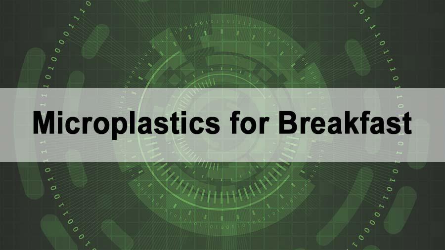 Micrtoplastics-for-Breakfast