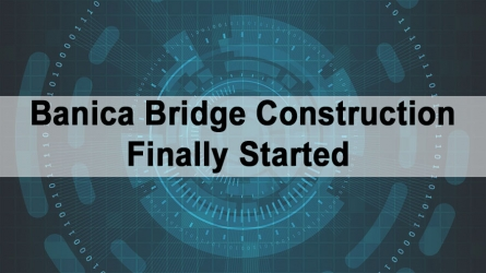 Banica Bridge Construction Finally Started