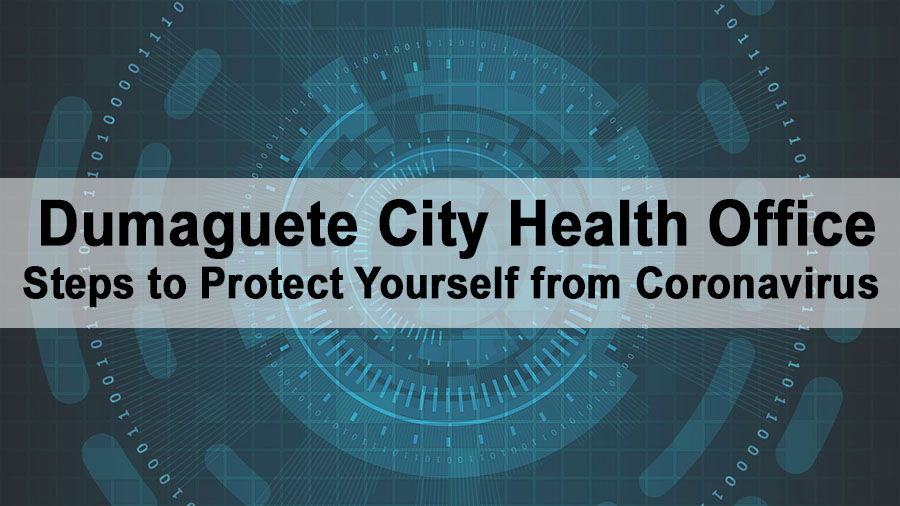 Dumaguete City Health Office – Steps to Protect Yourself from Coronavirus