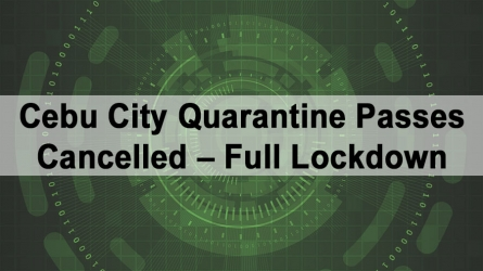 Cebu City Quarantine Passes Cancelled – Full Lockdown