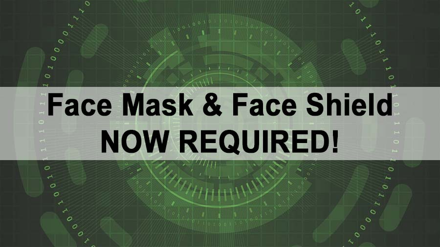 Face Mask & Face Shield - Now Required!