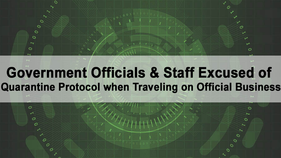 Government Officials & Staff Excused of Quarantine Protocol when Traveling on Official Business