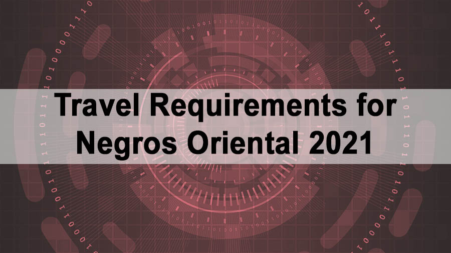 Travel Requirements for Negros Oriental 2021 – Vaccinated and Unvaccinated